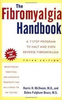 The Fibromyalgia Handbook: A 7-Step Program to Halt and Even Reverse Fibromyalgia, 3rd Edition