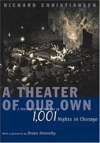 A Theater of Our Own : A History and a Memoir of 1,001 Nights in Chicago