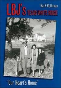 "LBJ's Texas White House: ""Our Heart's Home."" Rothman, Hal K"