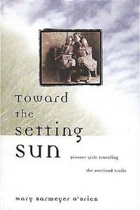 Toward the Setting Sun: Pioneer Girls Traveling the Overland Trails