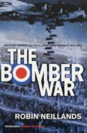 THE BOMBER WAR: ARTHUR HARRIS AND THE ALLIED BOMBER OFFENSIVE 1939-1945