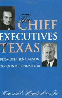 The Chief Executives Of Texas  From Stephen F. Austin to John B. Connaly,  Jr.