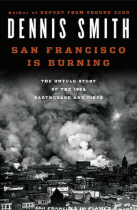 San Francisco Is Burning: The Untold Story of the 1906 Earthquake & Fires. [1st hardcover].