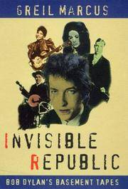 Invisible Republic: Bob Dylan's Basement Tapes by Marcus, Greil - 1998