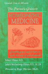 PATIENTS GUIDE TO HOMEOPATHIC MEDICINE: Everything You Need To Know To Make The Most...