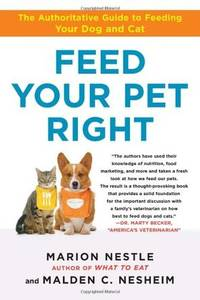 Feed Your Pet Right the Authoritative Guide to Feeding Your Dog and Cat