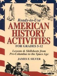 Ready-To-Use American History Activities for Grades 5-12: Lessons & Skillsheets from...