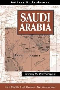 Saudi Arabia: Guarding The Desert Kingdom (Csis Middle East Dynamic Net Assessment)