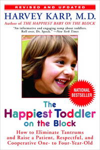 The Happiest Toddler on the Block: How to Eliminate Tantrums and Raise a Patient, Respectful, and...