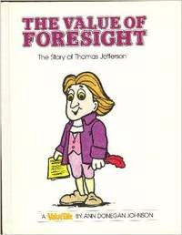The Value of Foresight: The Story of Thomas Jefferson (Valuetales Series) by  Steve  Ann Donegan; Pileggi - Hardcover - from Mark My Words LLC/Walker Bookstore and Biblio.com