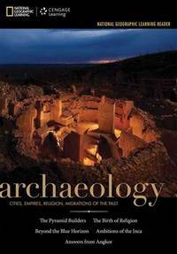 National Geographic Learning Reader Series: Archaeology: Cities, Empires, Religion, Migrations of...