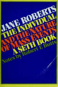 THE INDIVIDUAL AND THE NATURE OF MASS EVENTS  a Seth Book by  JANE ROBERTS - Paperback - 1ST - 1987 - from Gian Luigi Fine Books Inc. and Biblio.co.uk