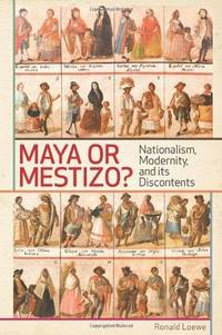 Maya or Mestizo?: Nationalism, Modernity, and its Discontents