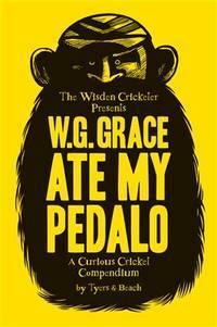 W.G. Grace Ate My Pedalo: A Curious Cricket Compendium