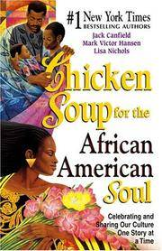 Chicken Soup for the African American Soul  Celebrating and Sharing Our  Culture, One Story at a Time