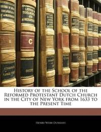 image of History of the School of the Reformed Protestant Dutch Church in the City of New York from 1633 to the Present Time
