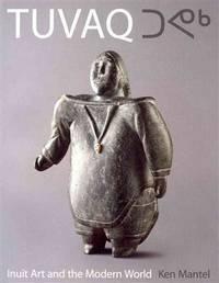 Tuvaq - Inuit Art and the Modern World