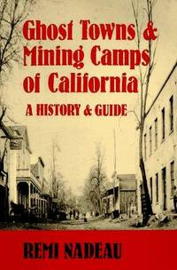 Ghost Towns & Mining Camps of California. A History & Guide