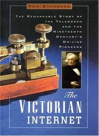 The Victorian Internet: The Remarkable Story of the Telegraph and the Nineteenth Century's...