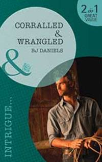 Corralled/Wrangled (Mills & Boon Intrigue)