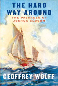 The Hard Way Around the Passages of Joshua Slocum by  Geoffrey Wolff - Signed First Edition - 2010 - from Wayward Books (SKU: 030007)