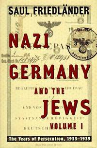 NAZI GERMANY AND THE JEWS Volume I. The Years Of Persecution, 1933 -1939.