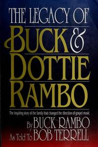 Legacy of Buck and Dottie Rambo: The Inspiring Story of the Family That Changed the Direction of...