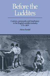 Before the Luddites: Custom, Community and Machinery in the English Woollen Industry, 1776?1809