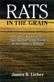 Rats in the Grain : The Dirty Tricks and Trials of Archer Daniels Midland