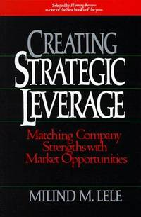 Creating Strategic Leverage. Matching Company Strengths with Market Opportunities