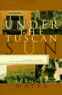 Under the Tuscan Sun by Frances Mayes - 1st Ed - 1996 - from Stone Soup Books and Biblio.com