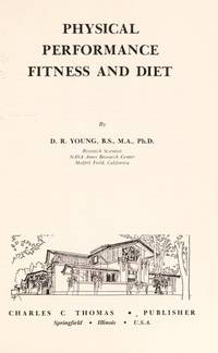 Physical Performance, Fitness, and Diet (American Lecture Series, Publication no. 1009) by  D. R Young - First Edition - 1977 - from Steven Streufert, Bookseller/Bigfoot Books and Biblio.co.uk