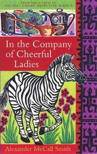 In the Company of Cheerful Ladies (No 1 Ladies Detective Agency 6)