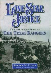 Lone Star Justice: The First Century of the Texas Rangers by  Robert M Utley - 1st Edition - 2002 - from Jay W. Nelson, Bookseller and Biblio.com