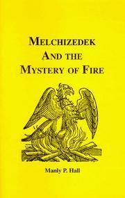 MELCHIZEDEK AND THE MYSTERY OF FIRE: A Treatise In Three Parts (b)