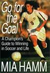 image of GO FOR THE GOAL A Champion's Guide to Winning in Soccer and Life