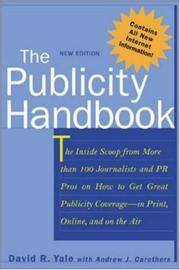 The Publicity Handbook, New Edition : The Inside Scoop from More than 100 Journalists and PR Pros...