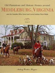 Old Plantations and Historic Homes Around Middleburg, Virginia: And the Families Who Lived and...