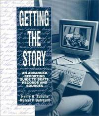 GETTING THE STORY  An Advanced Reporting Guide to Beats, Records, and  Sources