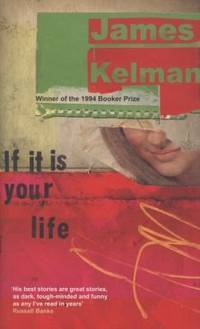 If It Is Your Life by  James Kelman - First Edition - 2010 - from The Book and Record Bar (SKU: BRB109)