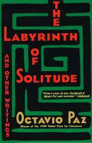 The Labyrinth of Solitude: The Other Mexico, Return to the Labyrinth of Solitude, Mexico and the...