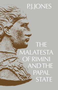 THE MALATESTA OF RIMINI AND THE PAPAL STATE: A POLITICAL HISTORY