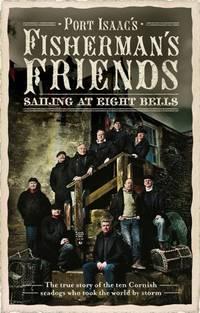 PORT ISAAC'S FISHERMAN'S FRIENDS: SAILING AT EIGHT BELLS.