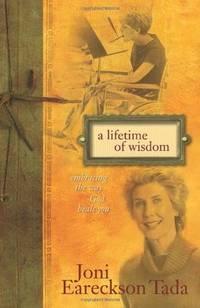 A Lifetime of Wisdom: Embracing the Way God Heals You Tada, Joni Eareckson