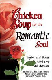 Chicken Soup for the Romantic Soul: Inspirational Stories About Love and Romance (Chicken Soup...