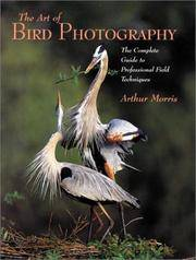 Art of Bird Photography: The Complete Guide to Professional Field Techniques by  Arthur Morris - Paperback - from William Michael Books (SKU: 0817435425-1001)
