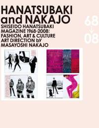 Hanatsubaki and Nakajo: Shiseido Hanatsubaki Magazine 1968-2008: Fashion, Art & Culture