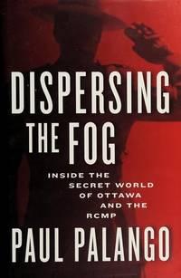 Dispensing the Fog: Inside the Secret World of Ottawa and the RCMP