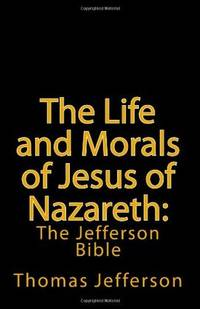 image of The Life and Morals of Jesus of Nazareth: The Jefferson Bible