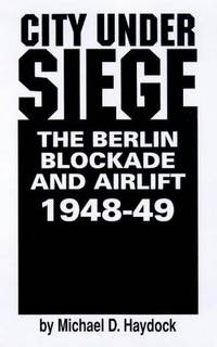 City Under Siege  The Berlin Blockade and Airlift, 1948-1949